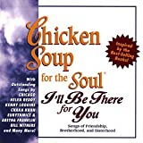 Chicken Soup For The Soul: I'll Be There For You - Songs Of Friendship, Brotherhood And Sisterhood