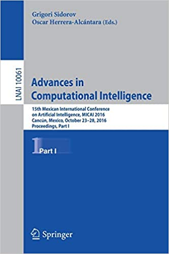 Grigori Sidorov - Advances In Computational Intelligence: 15th Mexican International Conference On Artificial Intelligence, Micai 2016, Cancún, Mexico, October 23–28, ... Part I