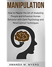 Manipulation: How to Master the Art of Analyzing People and Influence Human Behavior with Dark Psychology and Mind Control Techniques