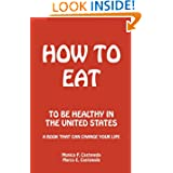 How to Eat: To Be Healthy in the United States Monica P. Castaneda and Marco E. Castaneda
