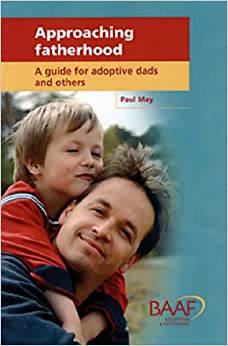 Approaching Fatherhood: A Guide for Adoptive Dads and Others