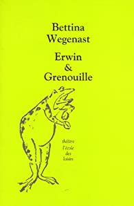 Erwin & Grenouille par Bettina Wegenast