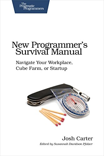 New Programmer's Survival Manual: Navigate Your Workplace, Cube Farm, or Startup (Pragmatic Programmers) (Manual Programmers)