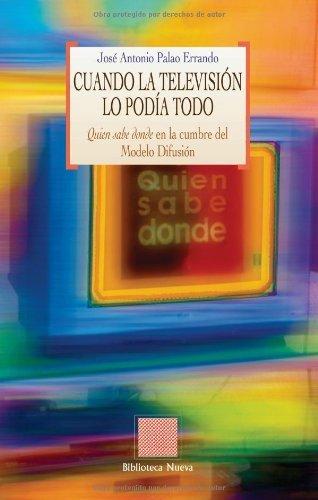 Descargar Libro Cuando La Televisión Lo Podía Todo: Quien Sabe Donde En La Cumbre Del Modelo Difusión José Antonio Palao Errando