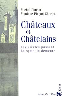 Châteaux et châtelains : les siècles passent, le symbole demeure, Pinçon, Michel