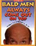 img - for Bald Men Always Come Out on Top: 101 Ways to Use Your Head and Win With Skin book / textbook / text book