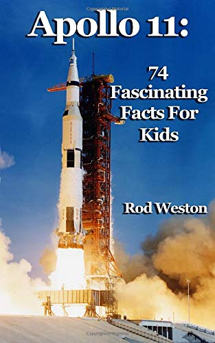 Apollo 11: 74 Fascinating Facts For Kids: The First Moon Landing por Rod Weston