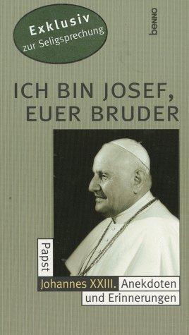 Ich bin Josef, Euer Bruder. Papst Johannes XXIII. Anekdoten und Erinnerungen
