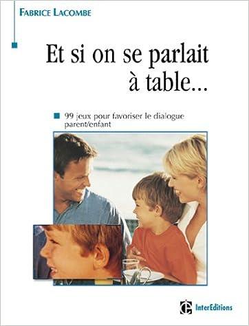 En ligne Et si on parlait à table ? 99 jeux pour favoriser le dialogue parent/enfant pdf epub