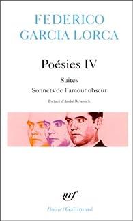 Poésies IV : Suites, Sonnets de l'amour obscur par Federico Garcia Lorca