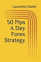 50 Pips A Day Forex Strategy Start making consistent profits in the forex market. This is a very clear and simple to follow forex trading strategy to get you started achieving consistent profits day after day trading the forex market. It will...