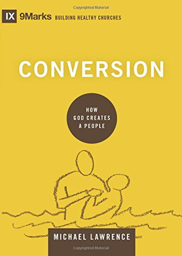 Create Healthy - Conversion: How God Creates a People (9marks: Building Healthy Churches)