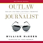 Outlaw Journalist: The Life and Times of Hunter S. Thompson | William McKeen