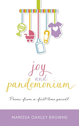 Joy and Pandemonium: Poems from a first-time - First Oakleys