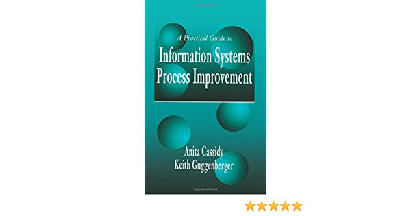 a practical guide to information systems process improvement cassidy anita guggenberger keith