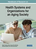img - for Handbook of Research on Health Systems and Organizations for an Aging Society (Advances in Human Services and Public Health) book / textbook / text book