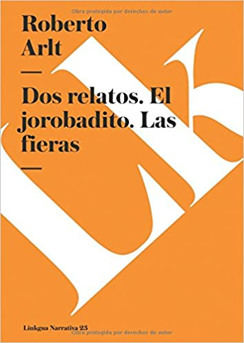 Dos relatos. El jorobadito. Las fieras (Narrativa) (Spanish Edition) (Spanish) Paperback – January 1, 2014
