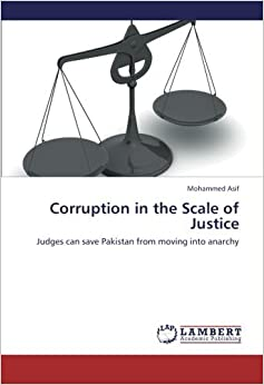 Book Corruption in the Scale of Justice: Judges can save Pakistan from moving into anarchy by Mohammed Asif (2013-07-03)