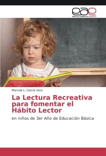 Download La Lectura Recreativa para fomentar el Hábito Lector: en niños de 3er Año de Educación Básica (Spanish Edition) PDF