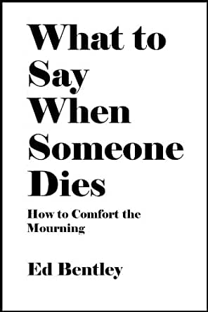 What to Say When Someone Dies: How to Comfort the Mourning ...