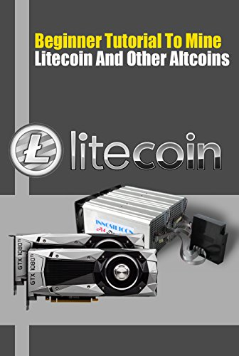 Beginner Tutorial To Mine Litecoin And Other Altcoins: How to Mine Litecoins on Windows