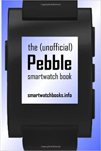 The (Unofficial) Pebble SmartWatch Book: Amazon.es ...