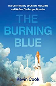 The Burning Blue: The Untold Story of Christa McAuliffe and NASA's Challenger Disa