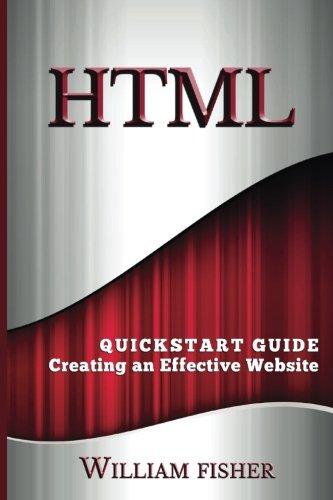 HTML: QuickStart Guide - Creating an Effective Website (HTML, CSS, Javascript)
