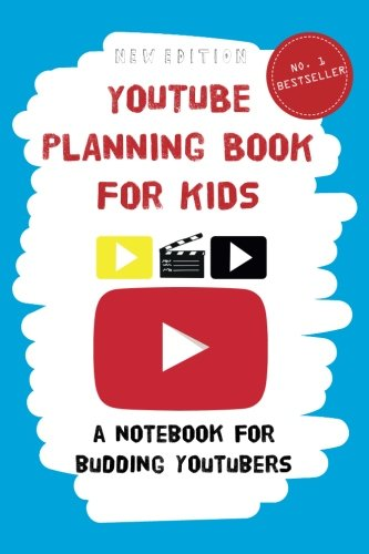 YouTube Planning Book for Kids: a notebook for budding YouTubers. (YouTube Planning Books for Kids) (Volume 1)