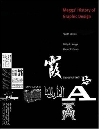 History of Graphic Design Fourth (4th) Edition- By Philip B. Meggs and Alston W. Purvis