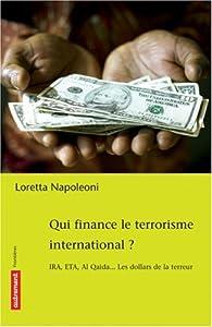 Qui finance le terrorisme international ? : IRA, ETA, Al Qaida... Les dollars de la terreur par Loretta Napoleoni