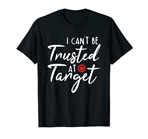 (I can't be Trusted at Target T-shirt Womens Mens)