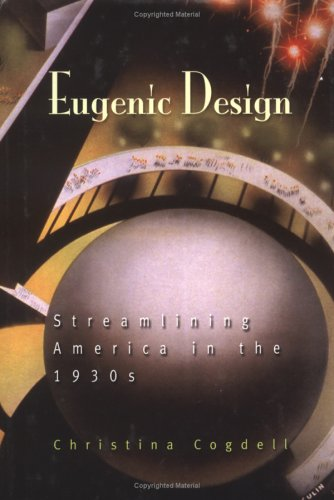 Eugenic Design: Streamlining America in the 1930s