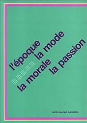 L'Epoque, la mode, la morale, la passion