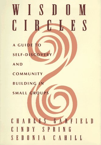 Wisdom Circles: A Guide to Self Discovery and Community Building in Small Groups ()
