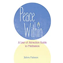 Peace Within: A Law of Attraction Guide to Meditation