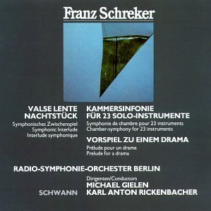 Franz Schreker: Chamber Symphony for 23 Solo Instruments / Prelude to a Drama / Valse Lente for Orchestra / Night Interlude