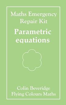 Parametric Equations: Maths Emergency Repair Kit by [Beveridge, Colin]