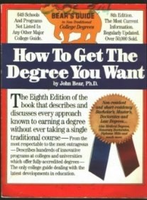 How to Get the Degree You Want: Bear's Guide to Non-Traditional College Degrees
