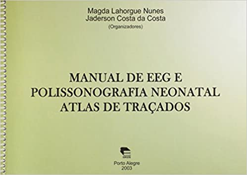Manual de Eeg e Polissonografia Neonatal Atlas de Tracados