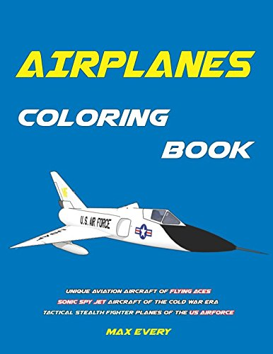 Airplanes Coloring Book: Unique aviation aircraft of Flying Aces, sonic spy jet aircraft of the Cold War era, tactical stealth fighter planes of the US - Airplane Sonic