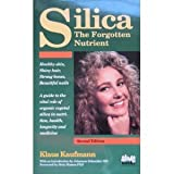 Silica The Forgotten Nutrient, Klaus Kaufmann, 0920470254