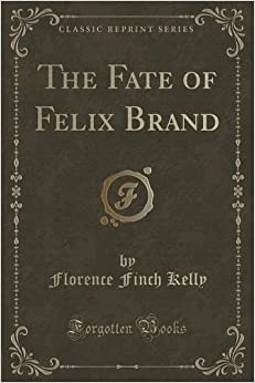 Book The Fate of Felix Brand (Classic Reprint) by Florence Finch Kelly (2015-09-27)