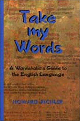 Take My Words: A Wordaholic's Guide to the English Language