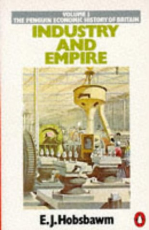 Industry and Empire: From 1750 to the Present Day (Economic Hist of Britain)