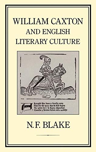William Caxton and English Literary Culture (William Caxton And Early Printing In England)