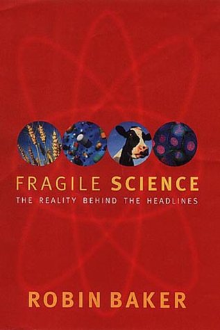 Download Fragile Science: The Reality Behind the Headlines PDF