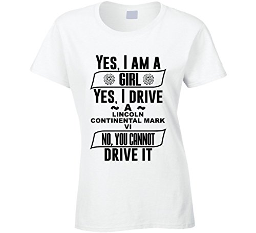 Lincoln Continental Mark Vi Yes Im a Girl No You Cant Drive My Car Funny Car Lovers T Shirt L White - Continental Girls T-shirt