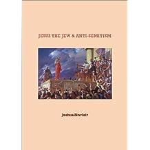 JESUS THE JEW & ANTI-SEMITISM