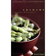 Edamame: 60 Tempting Recipes Featuring America's Hottest New Vegetable
